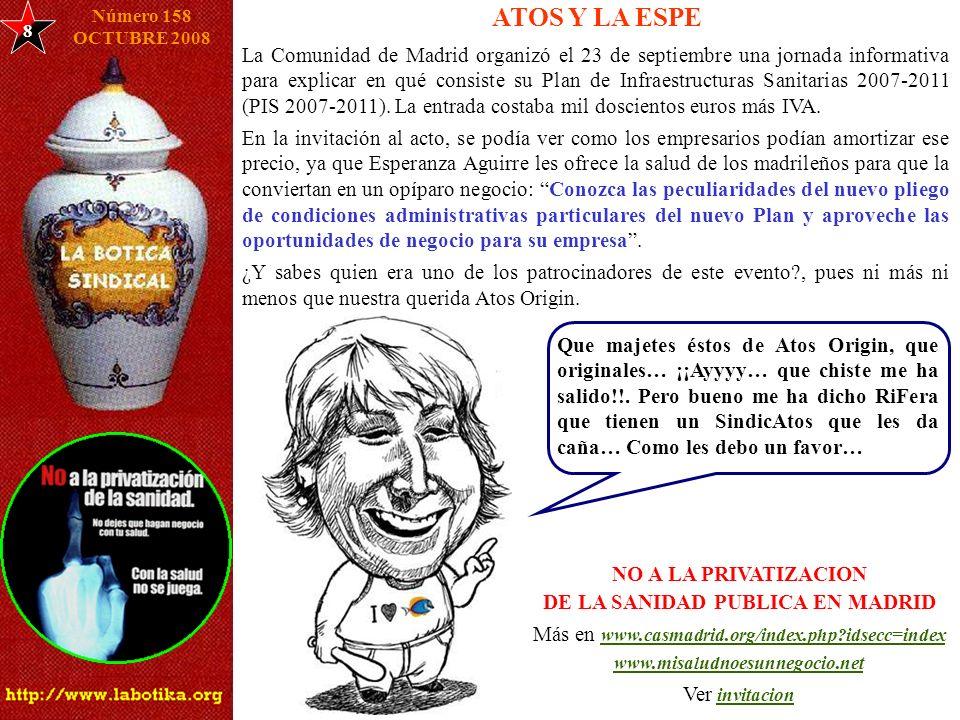 ATOS Y LA ESPE 8 Número 158 OCTUBRE 2008 La Comunidad de Madrid organizó el 23 de septiembre una jornada informativa para explicar en qué consiste su Plan de Infraestructuras Sanitarias 2007-2011 (PIS 2007-2011).