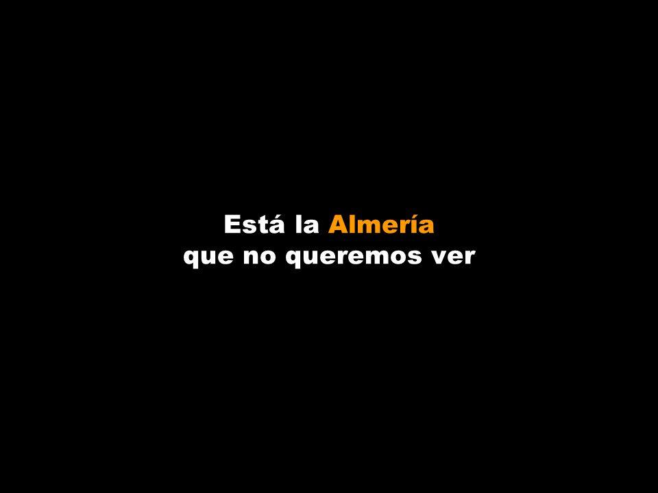 Está la Almería que no queremos ver