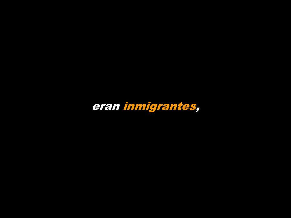 eran inmigrantes,