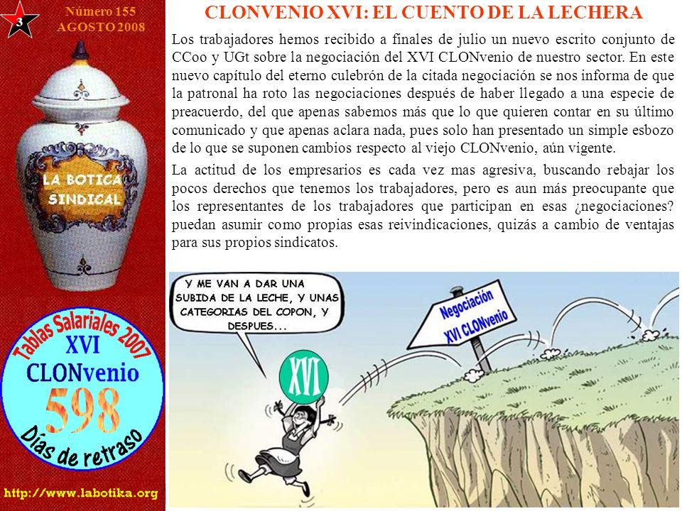 3 CLONVENIO XVI: EL CUENTO DE LA LECHERA Número 155 AGOSTO 2008 Los trabajadores hemos recibido a finales de julio un nuevo escrito conjunto de CCoo y UGt sobre la negociación del XVI CLONvenio de nuestro sector.