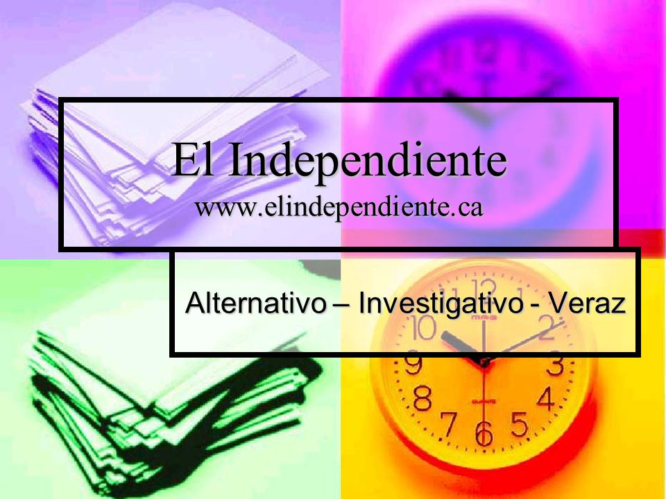 El Independiente www.elindependiente.ca Alternativo – Investigativo - Veraz