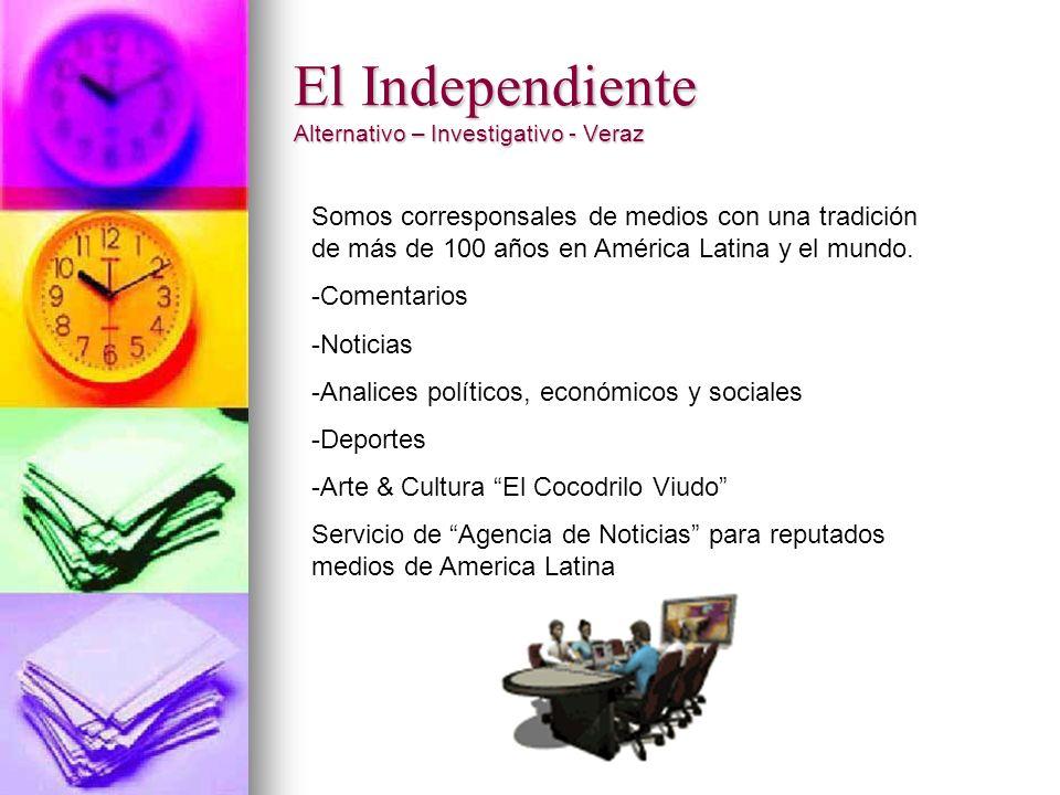 El Independiente Alternativo – Investigativo - Veraz Somos corresponsales de medios con una tradición de más de 100 años en América Latina y el mundo.