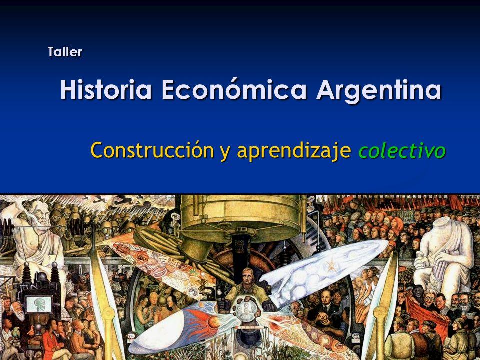 Taller Historia Económica Argentina Construcción y aprendizaje colectivo