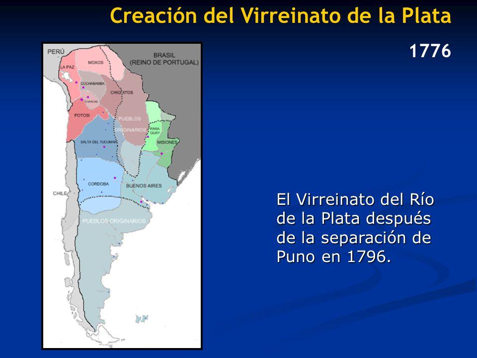 Creación del Virreinato de la Plata 1776 El Virreinato del Río de la Plata después de la separación de Puno en 1796.