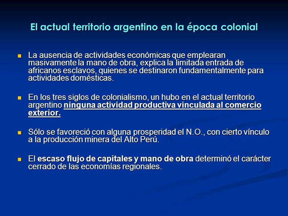 El actual territorio argentino en la época colonial La ausencia de actividades económicas que emplearan masivamente la mano de obra, explica la limita