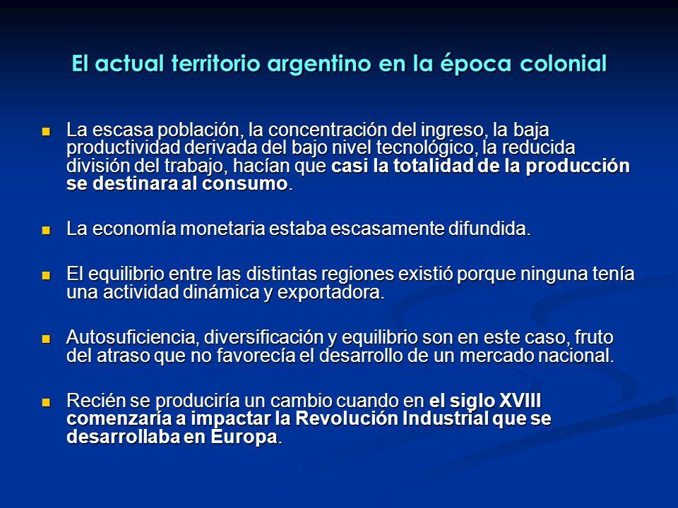 El actual territorio argentino en la época colonial La escasa población, la concentración del ingreso, la baja productividad derivada del bajo nivel tecnológico, la reducida división del trabajo, hacían que casi la totalidad de la producción se destinara al consumo.