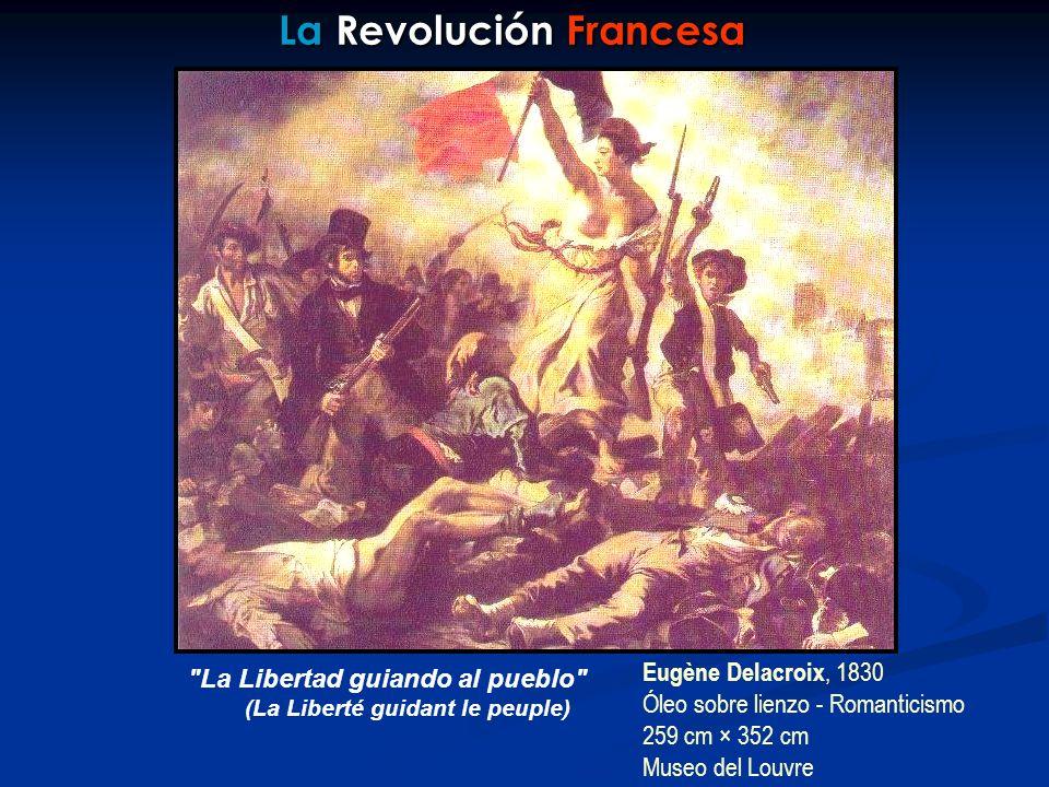 La Revolución Francesa La Libertad guiando al pueblo (La Liberté guidant le peuple) Eugène Delacroix, 1830 Óleo sobre lienzo - Romanticismo 259 cm × 352 cm Museo del Louvre