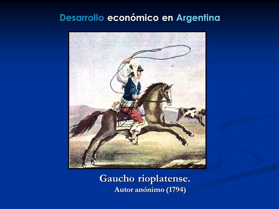 Desarrollo económico en Argentina Gaucho rioplatense. Autor anónimo (1794)
