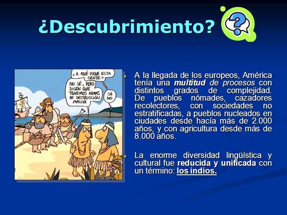 ¿Descubrimiento? A la llegada de los europeos, América tenía una multitud de procesos con distintos grados de complejidad. De pueblos nómades, cazador