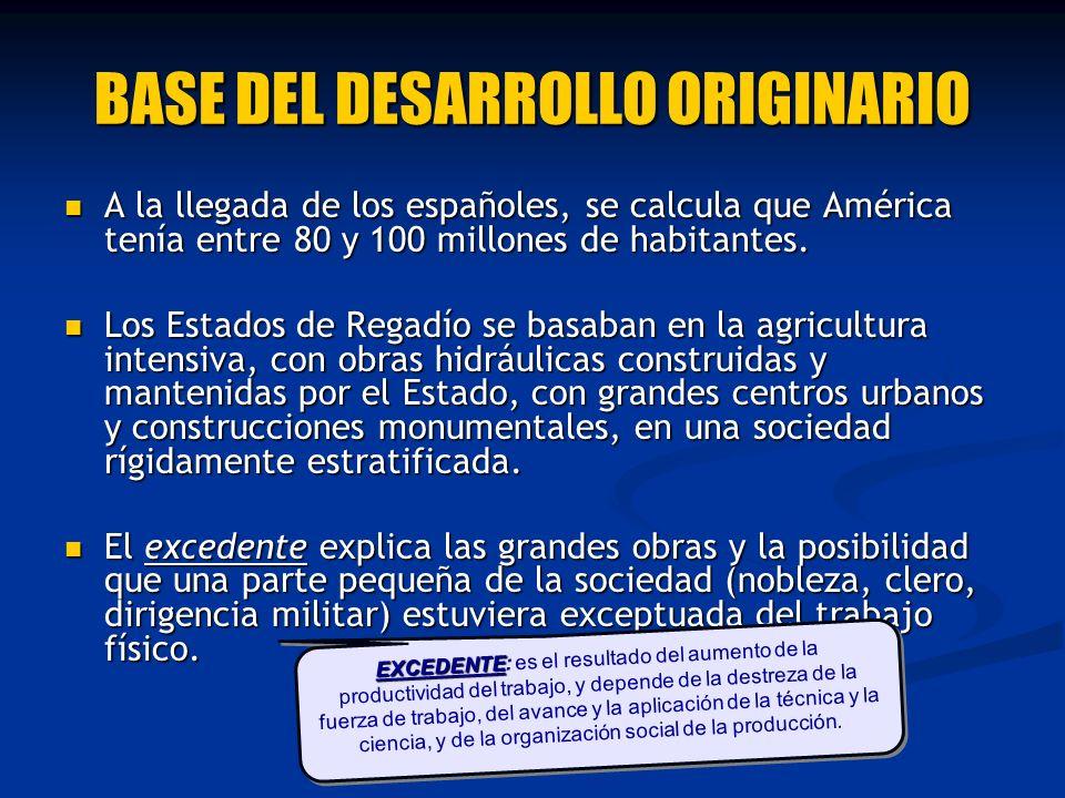 BASE DEL DESARROLLO ORIGINARIO A la llegada de los españoles, se calcula que América tenía entre 80 y 100 millones de habitantes. A la llegada de los