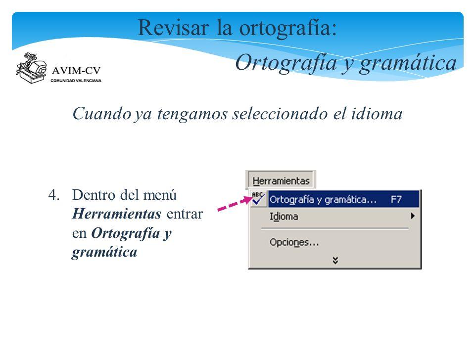 Revisar la ortografía: Ortografía y gramática Cuando ya tengamos seleccionado el idioma 4. Dentro del menú Herramientas entrar en Ortografía y gramáti