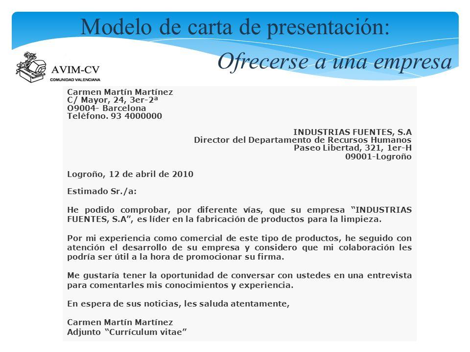 Modelo de carta de presentación: Ofrecerse a una empresa Carmen Martín Martínez C/ Mayor, 24, 3er-2ª O9004- Barcelona Teléfono. 93 4000000 INDUSTRIAS
