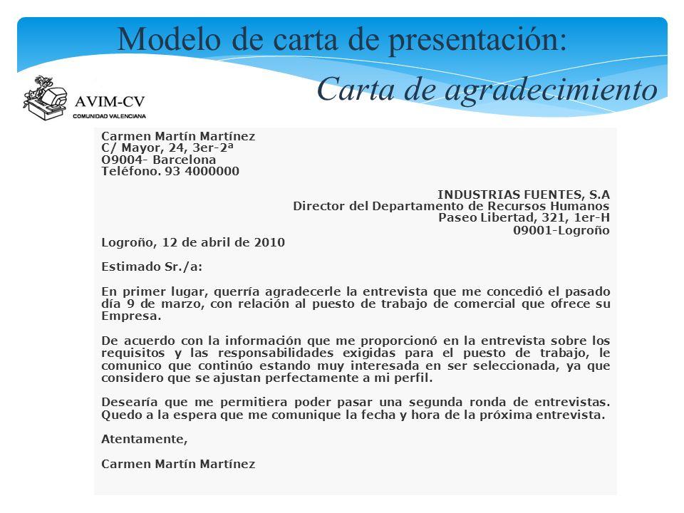 Modelo de carta de presentación: Carta de agradecimiento Carmen Martín Martínez C/ Mayor, 24, 3er-2ª O9004- Barcelona Teléfono. 93 4000000 INDUSTRIAS