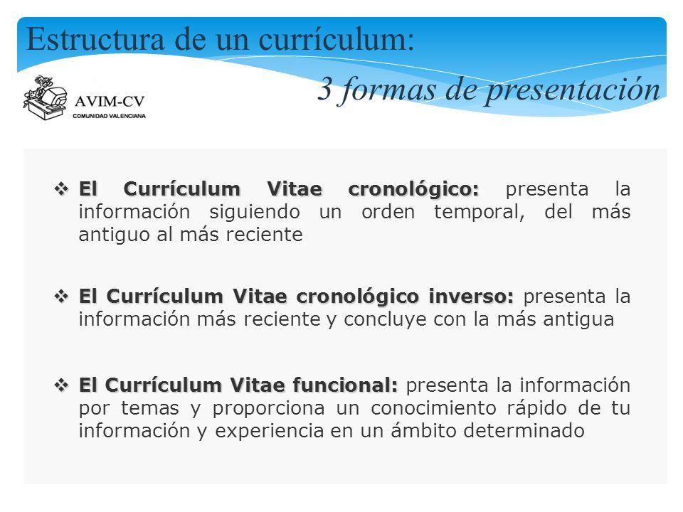 El Currículum Vitae cronológico: El Currículum Vitae cronológico: presenta la información siguiendo un orden temporal, del más antiguo al más reciente