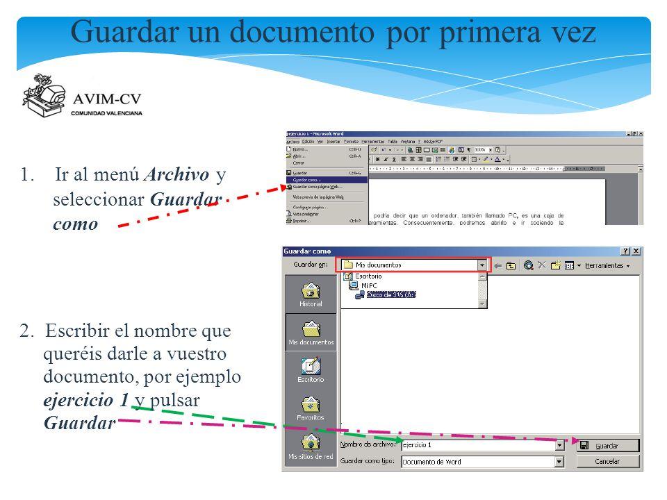 Guardar un documento por primera vez 1. Ir al menú Archivo y seleccionar Guardar como 2. Escribir el nombre que queréis darle a vuestro documento, por