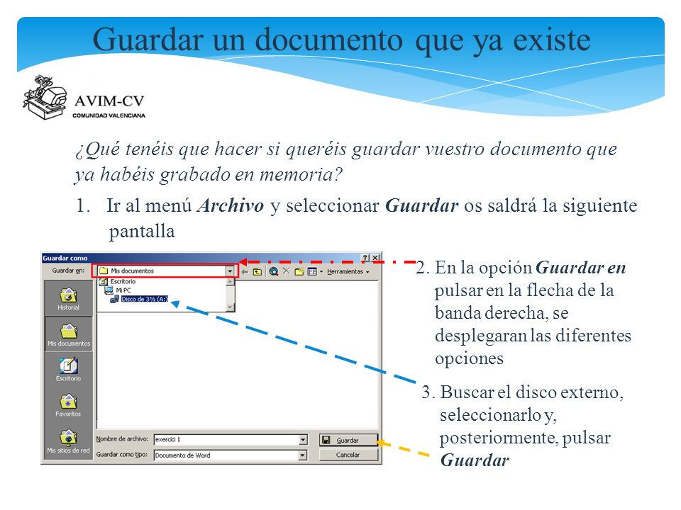 Guardar un documento que ya existe ¿Qué tenéis que hacer si queréis guardar vuestro documento que ya habéis grabado en memoria? 1. Ir al menú Archivo