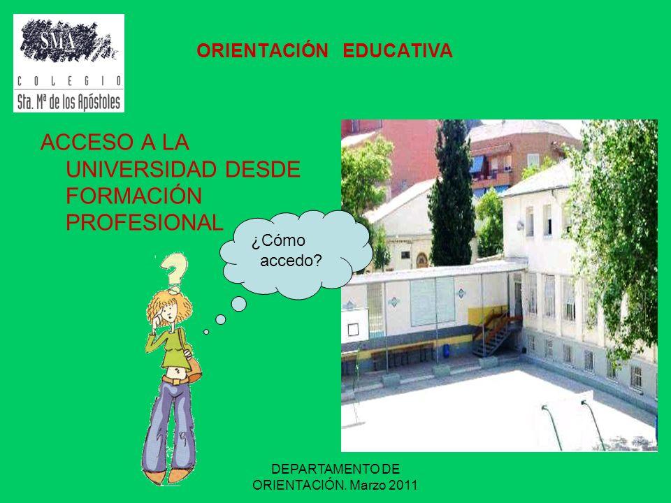 DEPARTAMENTO DE ORIENTACIÓN. Marzo 2011 ORIENTACIÓN EDUCATIVA ACCESO A LA UNIVERSIDAD DESDE FORMACIÓN PROFESIONAL ¿Cómo accedo?