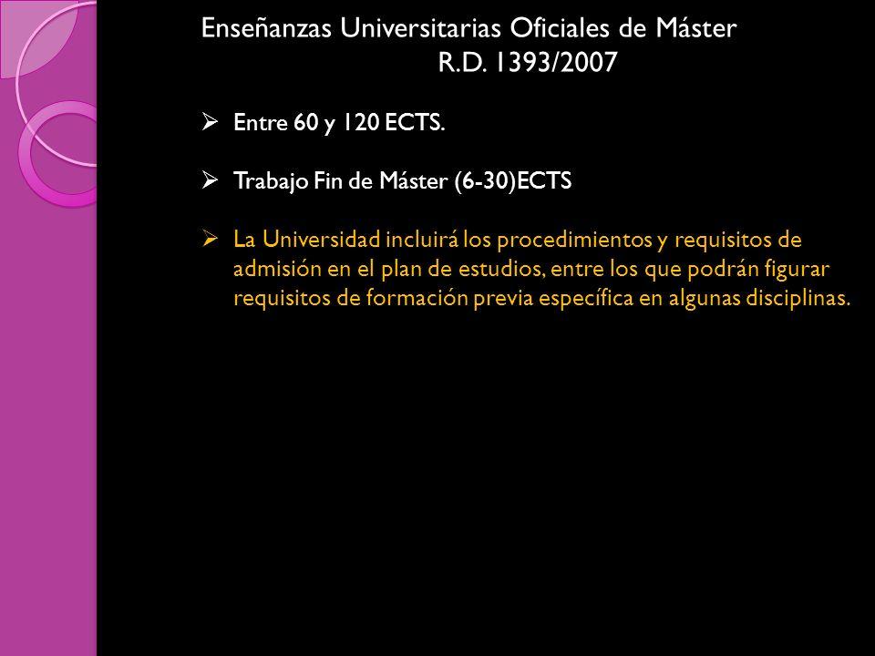 Enseñanzas Universitarias Oficiales de Máster R.D. 1393/2007 Entre 60 y 120 ECTS. Trabajo Fin de Máster (6-30)ECTS La Universidad incluirá los procedi