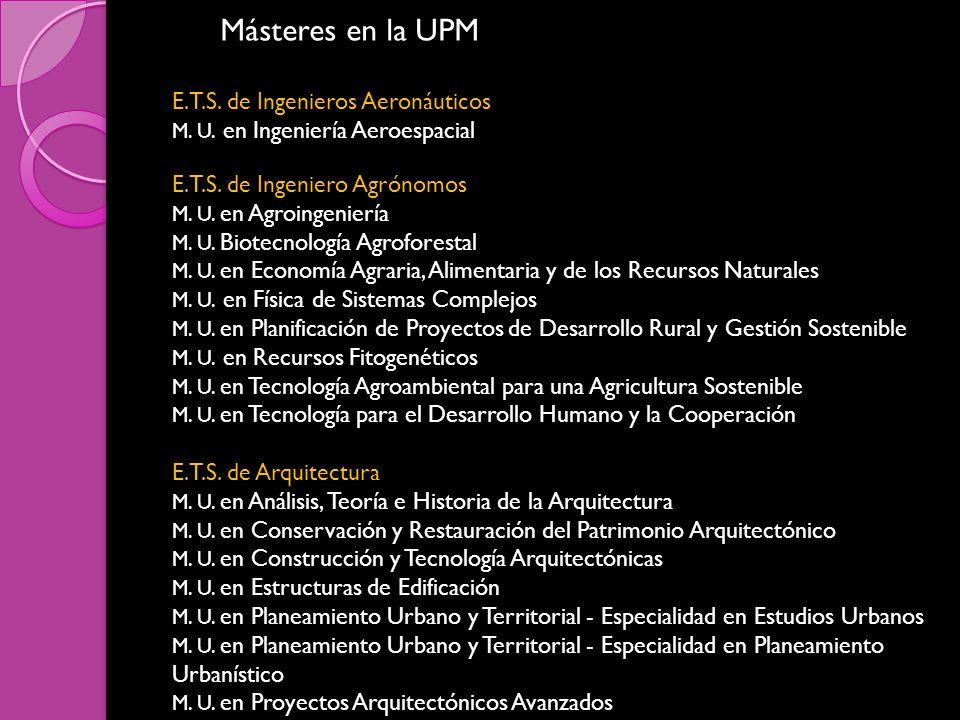 Másteres en la UPM E.T.S. de Ingenieros Aeronáuticos M. U. en Ingeniería Aeroespacial E.T.S. de Ingeniero Agrónomos M. U. en Agroingeniería M. U. Biot