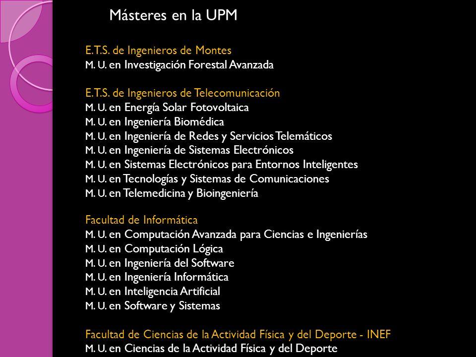 Másteres en la UPM E.T.S. de Ingenieros de Montes M. U. en Investigación Forestal Avanzada E.T.S. de Ingenieros de Telecomunicación M. U. en Energía S
