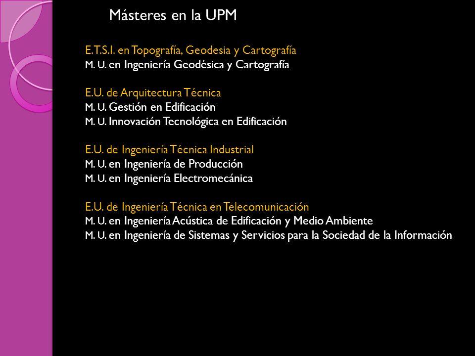 Másteres en la UPM E.T.S.I. en Topografía, Geodesia y Cartografía M. U. en Ingeniería Geodésica y Cartografía E.U. de Arquitectura Técnica M. U. Gesti