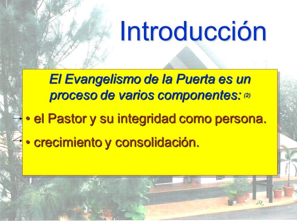 Introducción El Evangelismo de la Puerta es un proceso de varios componentes: (2) el Pastor y su integridad como persona. el Pastor y su integridad co