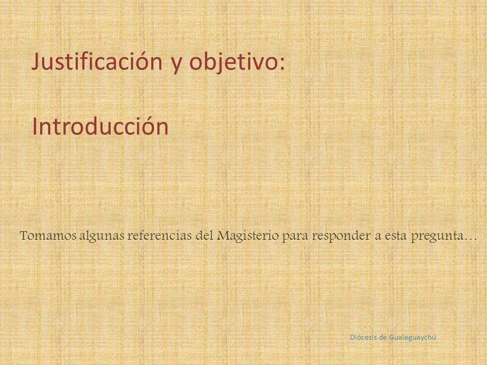 Tomamos algunas referencias del Magisterio para responder a esta pregunta… Diócesis de Gualeguaychú Justificación y objetivo: Introducción