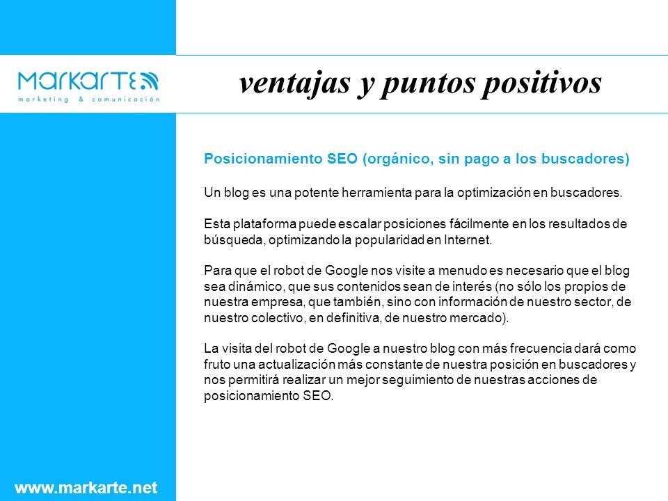 ventajas y puntos positivos www.markarte.net Posicionamiento SEO (orgánico, sin pago a los buscadores) Un blog es una potente herramienta para la optimización en buscadores.