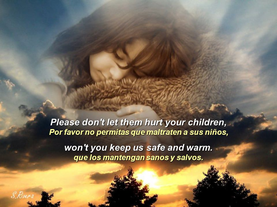 Please don t let them hurt your children, we need love and shelter from the storm.