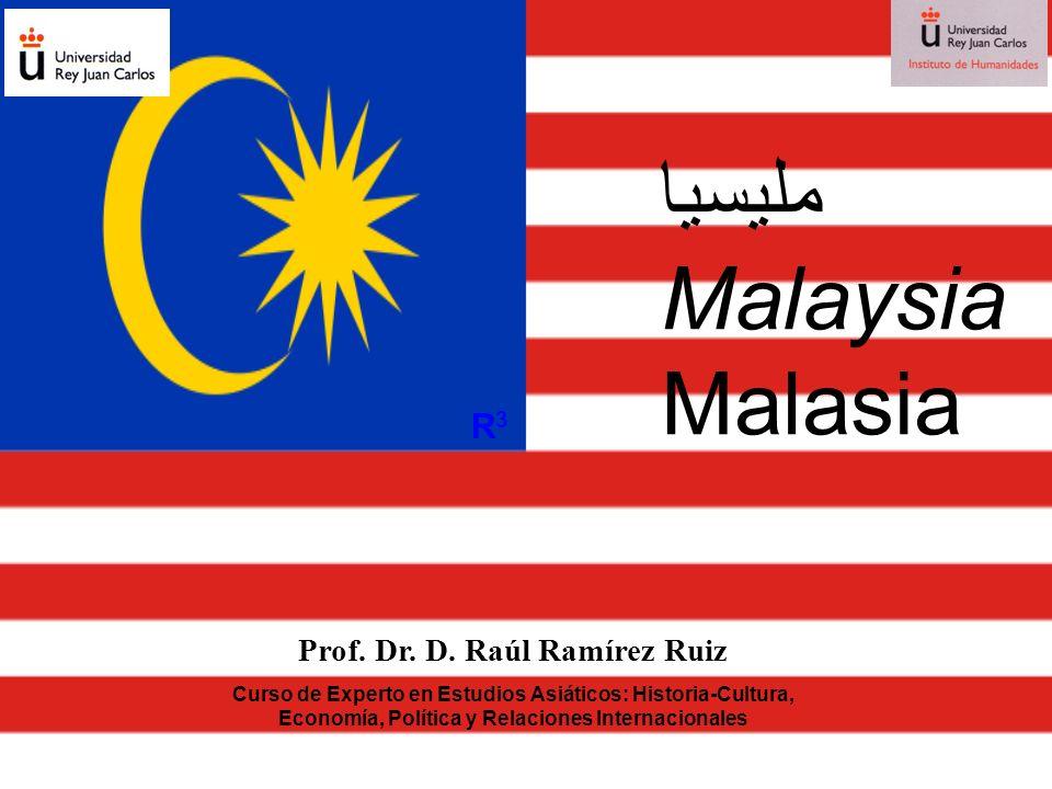 مليسيا Malaysia Malasia Prof. Dr. D. Raúl Ramírez Ruiz Curso de Experto en Estudios Asiáticos: Historia-Cultura, Economía, Política y Relaciones Inter