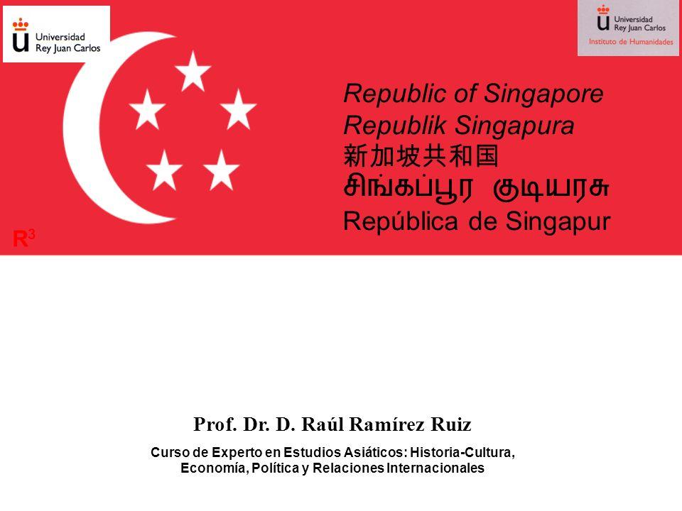 Republic of Singapore Republik Singapura República de Singapur Prof. Dr. D. Raúl Ramírez Ruiz Curso de Experto en Estudios Asiáticos: Historia-Cultura