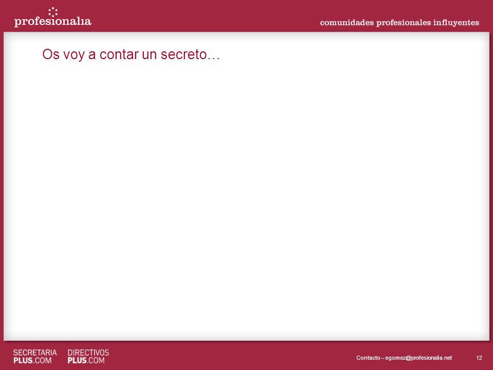 12Contacto – egomez@profesionalia.net Os voy a contar un secreto…