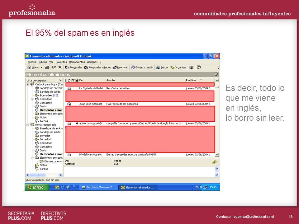 16Contacto – egomez@profesionalia.net El 95% del spam es en inglés Es decir, todo lo que me viene en inglés, lo borro sin leer.