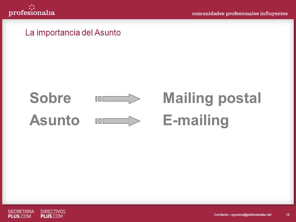 18Contacto – egomez@profesionalia.net SobreMailing postal AsuntoE-mailing La importancia del Asunto