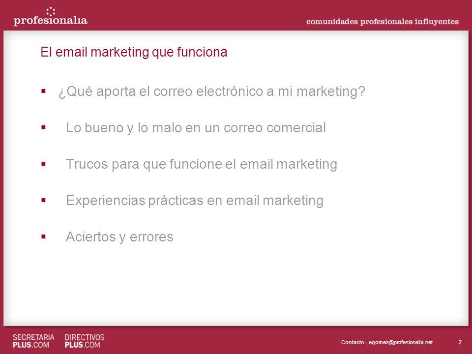 2Contacto – egomez@profesionalia.net El email marketing que funciona ¿Qué aporta el correo electrónico a mi marketing? Lo bueno y lo malo en un correo