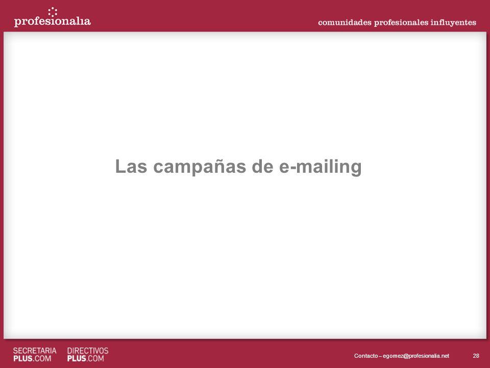28Contacto – egomez@profesionalia.net Las campañas de e-mailing