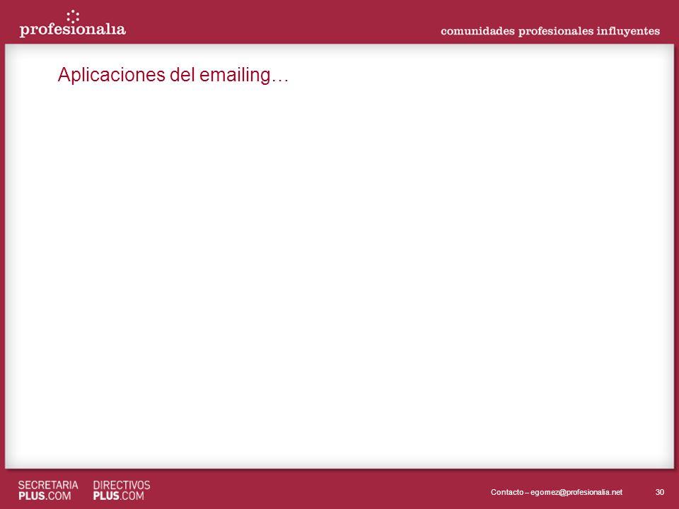 30Contacto – egomez@profesionalia.net Aplicaciones del emailing…