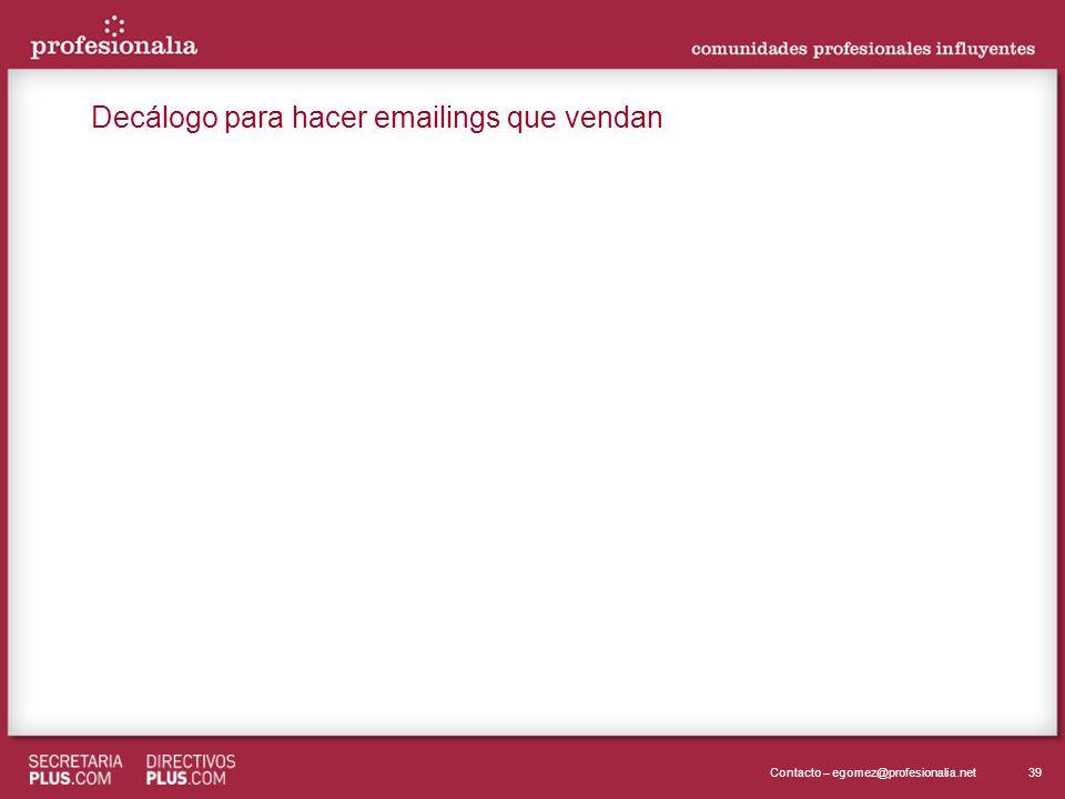 39Contacto – egomez@profesionalia.net Decálogo para hacer emailings que vendan