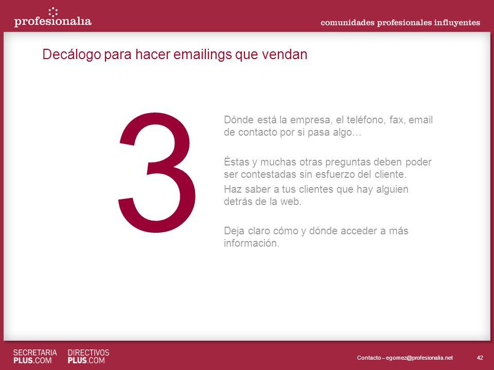 42Contacto – egomez@profesionalia.net 3 3 Dónde está la empresa, el teléfono, fax, email de contacto por si pasa algo… Éstas y muchas otras preguntas deben poder ser contestadas sin esfuerzo del cliente.