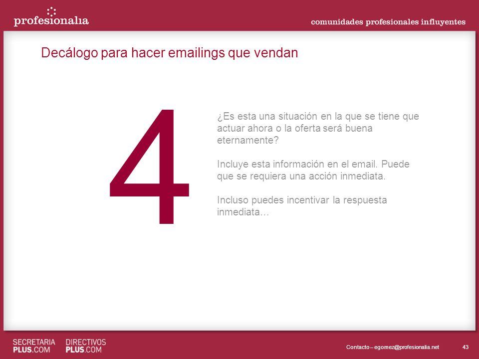 43Contacto – egomez@profesionalia.net 4 4 ¿Es esta una situación en la que se tiene que actuar ahora o la oferta será buena eternamente.