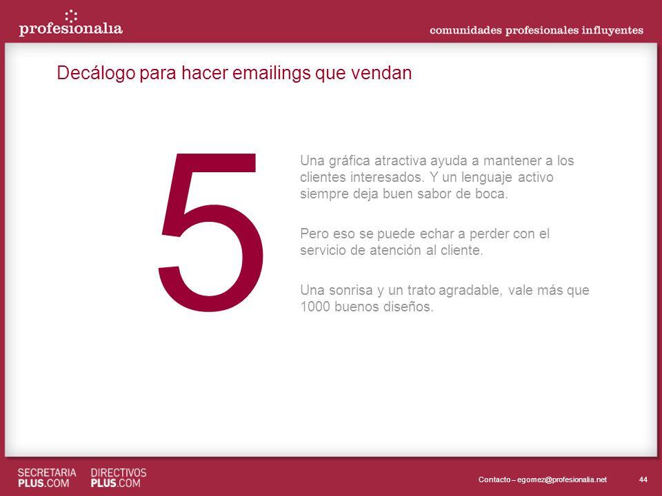44Contacto – egomez@profesionalia.net 5 5 Una gráfica atractiva ayuda a mantener a los clientes interesados. Y un lenguaje activo siempre deja buen sa