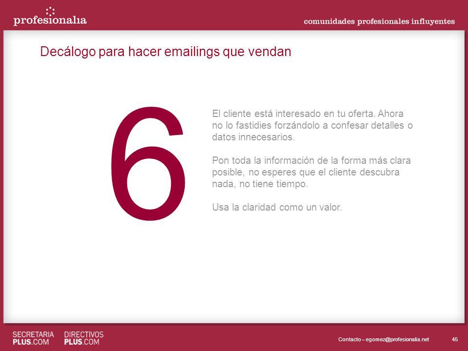 45Contacto – egomez@profesionalia.net 6 6 El cliente está interesado en tu oferta. Ahora no lo fastidies forzándolo a confesar detalles o datos innece