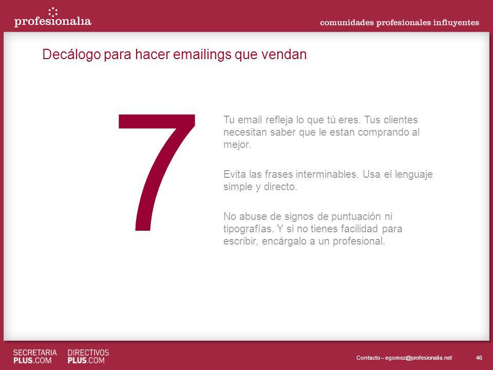 46Contacto – egomez@profesionalia.net 7 7 Tu email refleja lo que tú eres. Tus clientes necesitan saber que le estan comprando al mejor. Evita las fra
