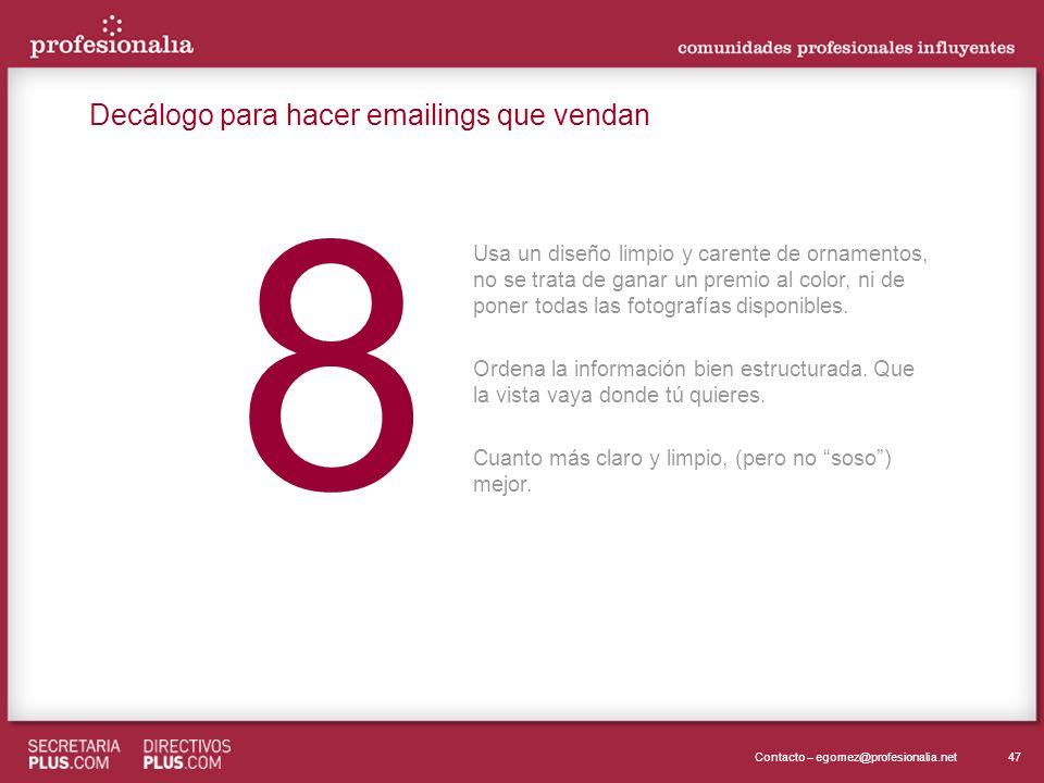 47Contacto – egomez@profesionalia.net 8 8 Usa un diseño limpio y carente de ornamentos, no se trata de ganar un premio al color, ni de poner todas las fotografías disponibles.