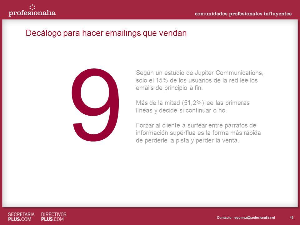 48Contacto – egomez@profesionalia.net 9 9 Según un estudio de Jupiter Communications, solo el 15% de los usuarios de la red lee los emails de principio a fin.