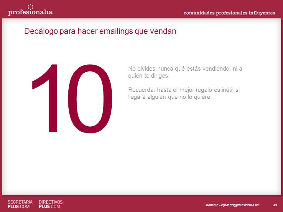 49Contacto – egomez@profesionalia.net 0 0 No olvides nunca qué estás vendiendo, ni a quién te diriges.