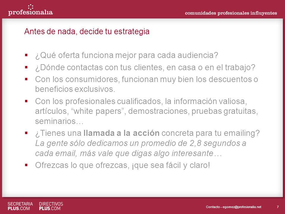 7Contacto – egomez@profesionalia.net Antes de nada, decide tu estrategia ¿Qué oferta funciona mejor para cada audiencia? ¿Dónde contactas con tus clie