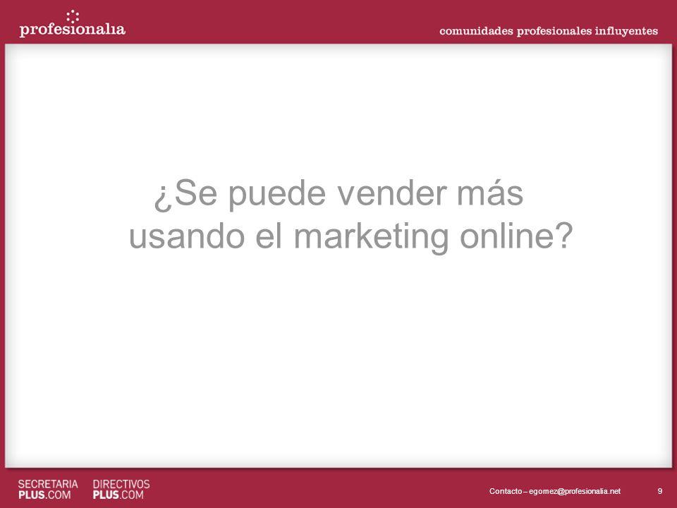 9Contacto – egomez@profesionalia.net ¿Se puede vender más usando el marketing online?