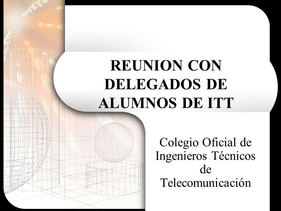 REUNION CON DELEGADOS DE ALUMNOS DE ITT Colegio Oficial de Ingenieros Técnicos de Telecomunicación