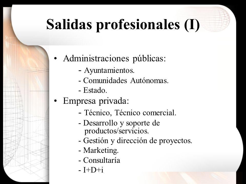 Salidas profesionales (I) Administraciones públicas: - Ayuntamientos. - Comunidades Autónomas. - Estado. Empresa privada: - Técnico, Técnico comercial